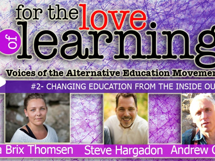 For the Love of Learning – Changing Education from the Inside Out – Epi# 2