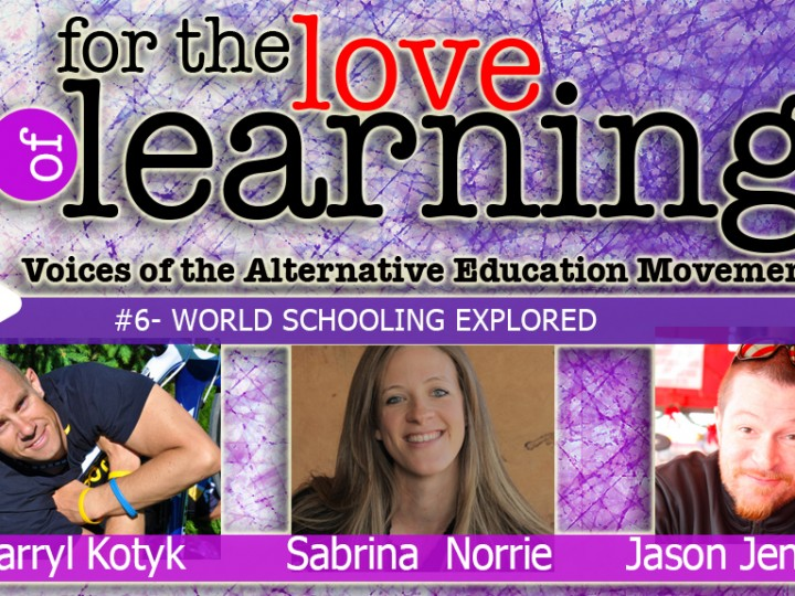 For the Love of Learning – Voices of the Alternative Education Movement – Epi#6