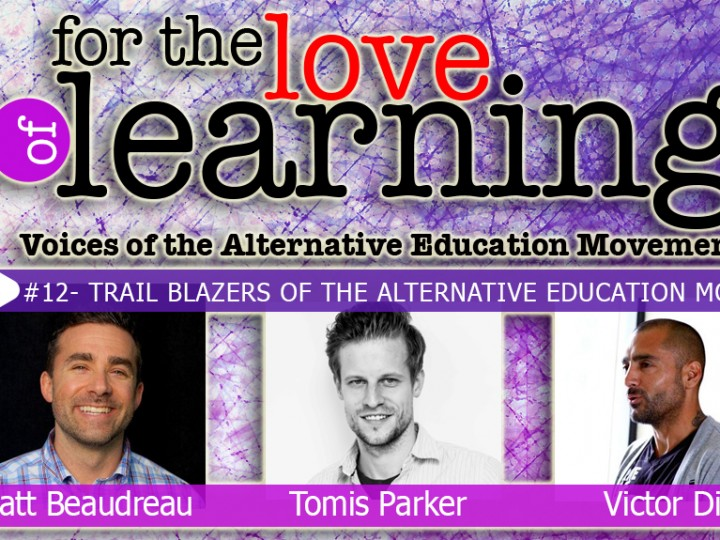 For the Love of Learning –Trail Blazers of the Alternative Education Movement – Epi#12