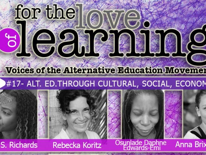 For the Love of Learning – Alternative Education Through Cultural, Social & Economic Lenses – Epi#17