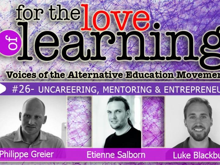 For the Love of Learning – Uncareering, Mentoring & Entrepreneurship – Epi#26