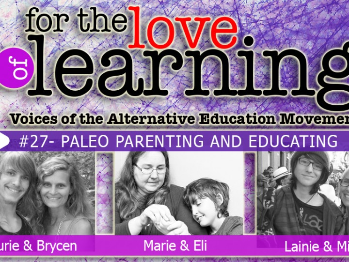 For the Love of Learning – Paleo Parenting & Educating – Epi#27