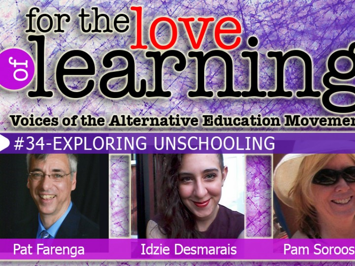 For the Love of Learning – Unschooling – Epi#34