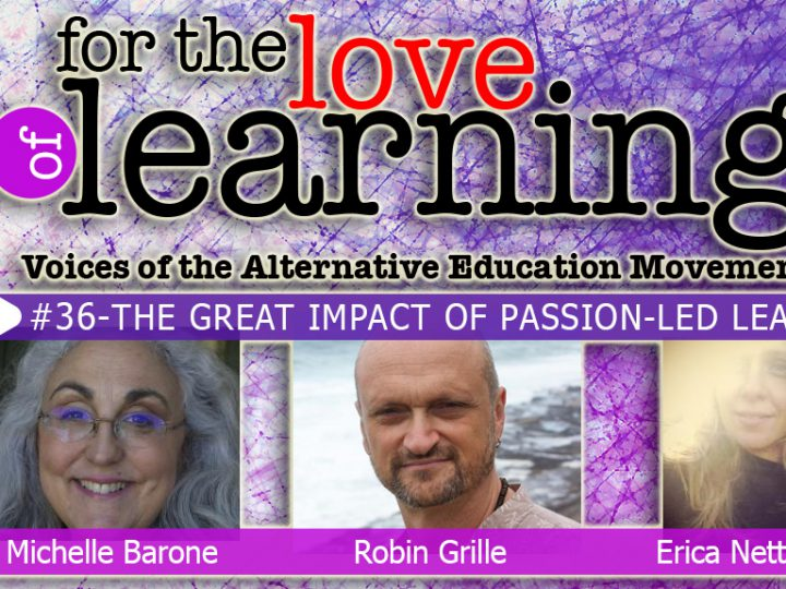 For the Love of Learning – Passion Led Learning- Epi#36