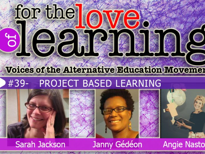 For the Love of Learning – Project Based Learning – Epi#39